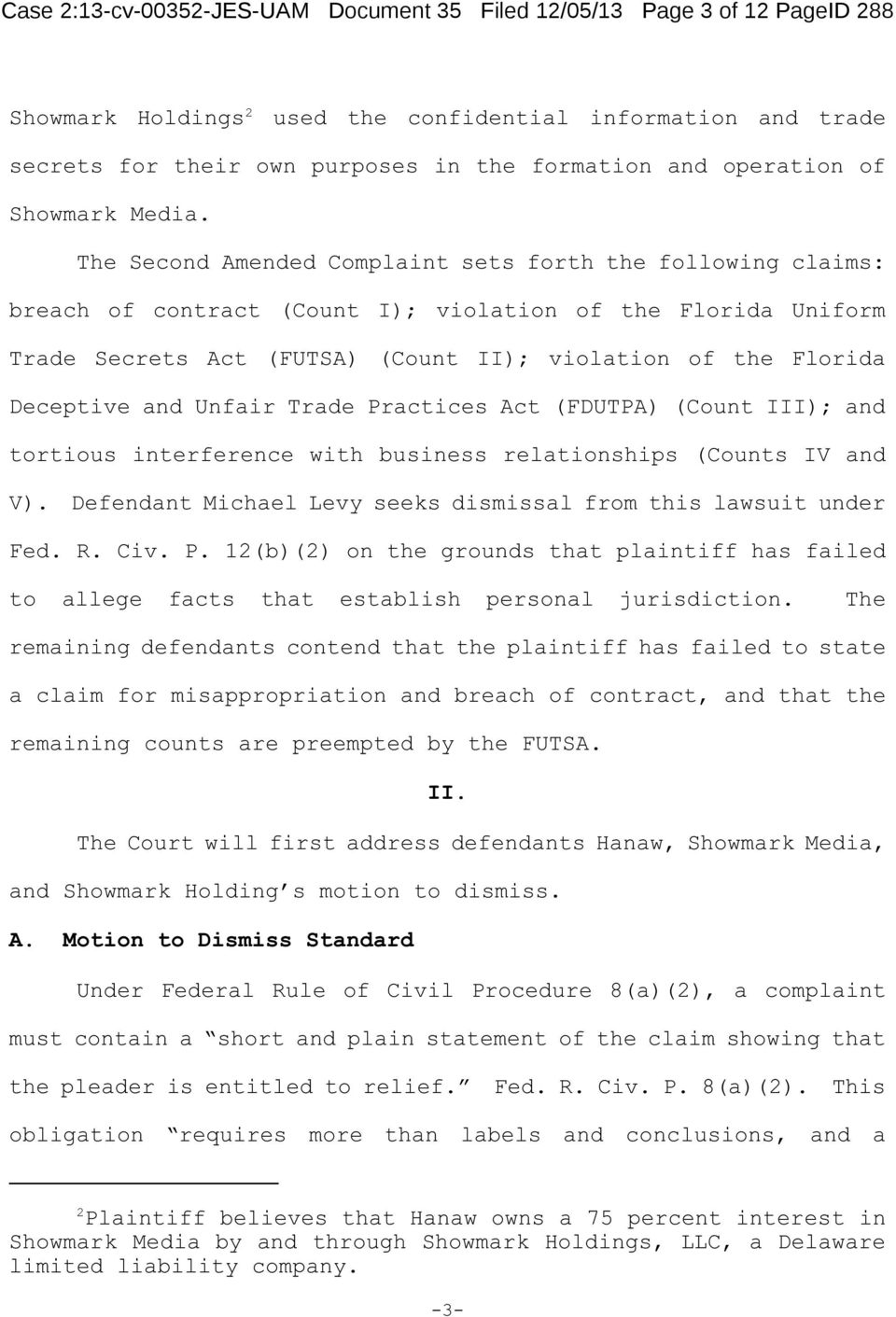The Second Amended Complaint sets forth the following claims: breach of contract (Count I); violation of the Florida Uniform Trade Secrets Act (FUTSA) (Count II); violation of the Florida Deceptive