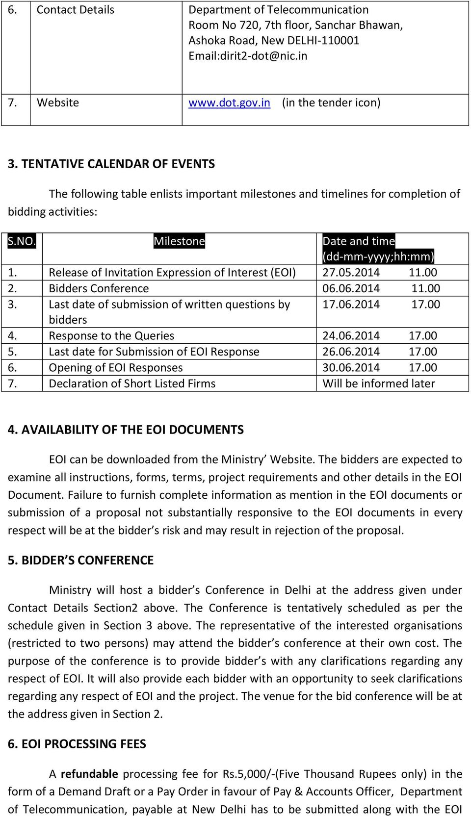 Release of Invitation Expression of Interest (EOI) 27.05.2014 11.00 2. Bidders Conference 06.06.2014 11.00 3. Last date of submission of written questions by 17.06.2014 17.00 bidders 4.