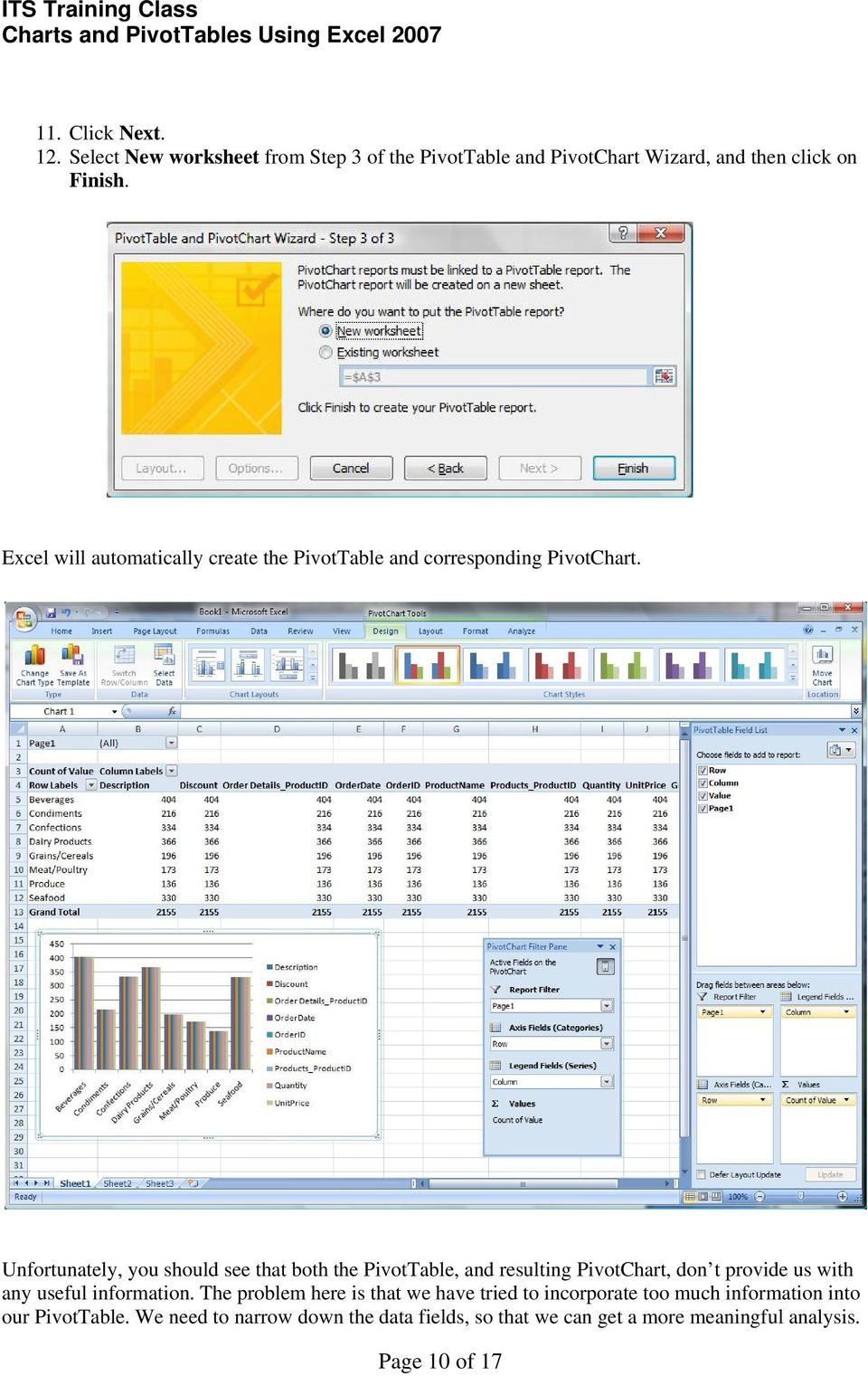 Unfortunately, you should see that both the PivotTable, and resulting PivotChart, don t provide us with any useful information.