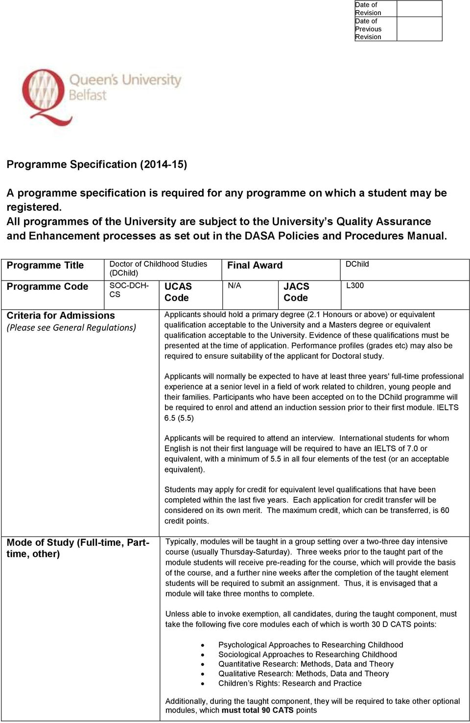 Programme Title Programme Code Doctor of Childhood Studies (DChild) SOC-DCH- CS Criteria for Admissions (Please see General Regulations) UCAS Code Final Award N/A JACS Code DChild L300 Applicants