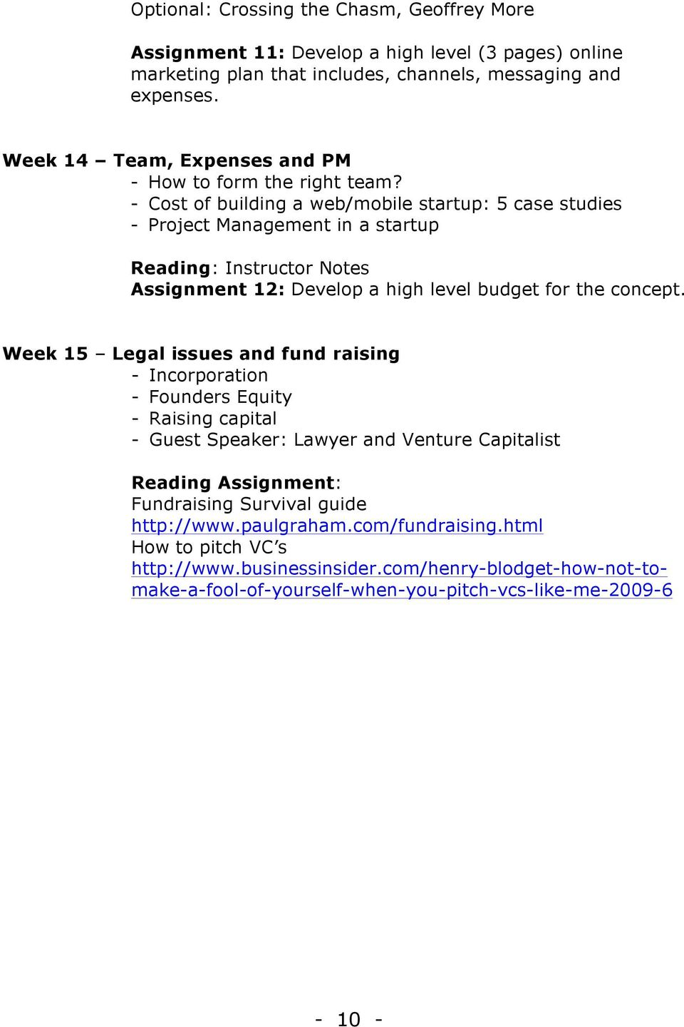 - Cost of building a web/mobile startup: 5 case studies - Project Management in a startup Reading: Instructor Notes Assignment 12: Develop a high level budget for the concept.
