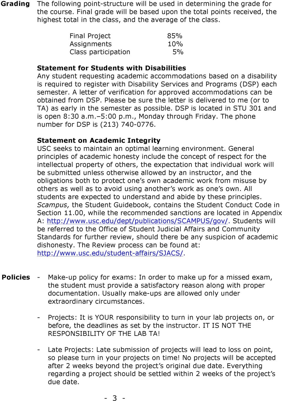 Final Project 85% Assignments 10% Class participation 5% Statement for Students with Disabilities Any student requesting academic accommodations based on a disability is required to register with