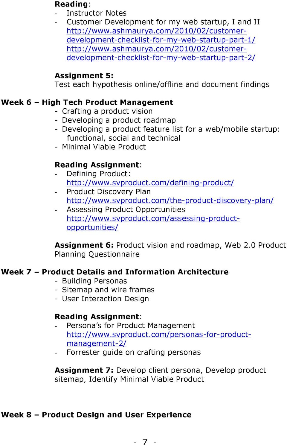 com/2010/02/customerdevelopment-checklist-for-my-web-startup-part-2/ Assignment 5: Test each hypothesis online/offline and document findings Week 6 High Tech Product Management - Crafting a product