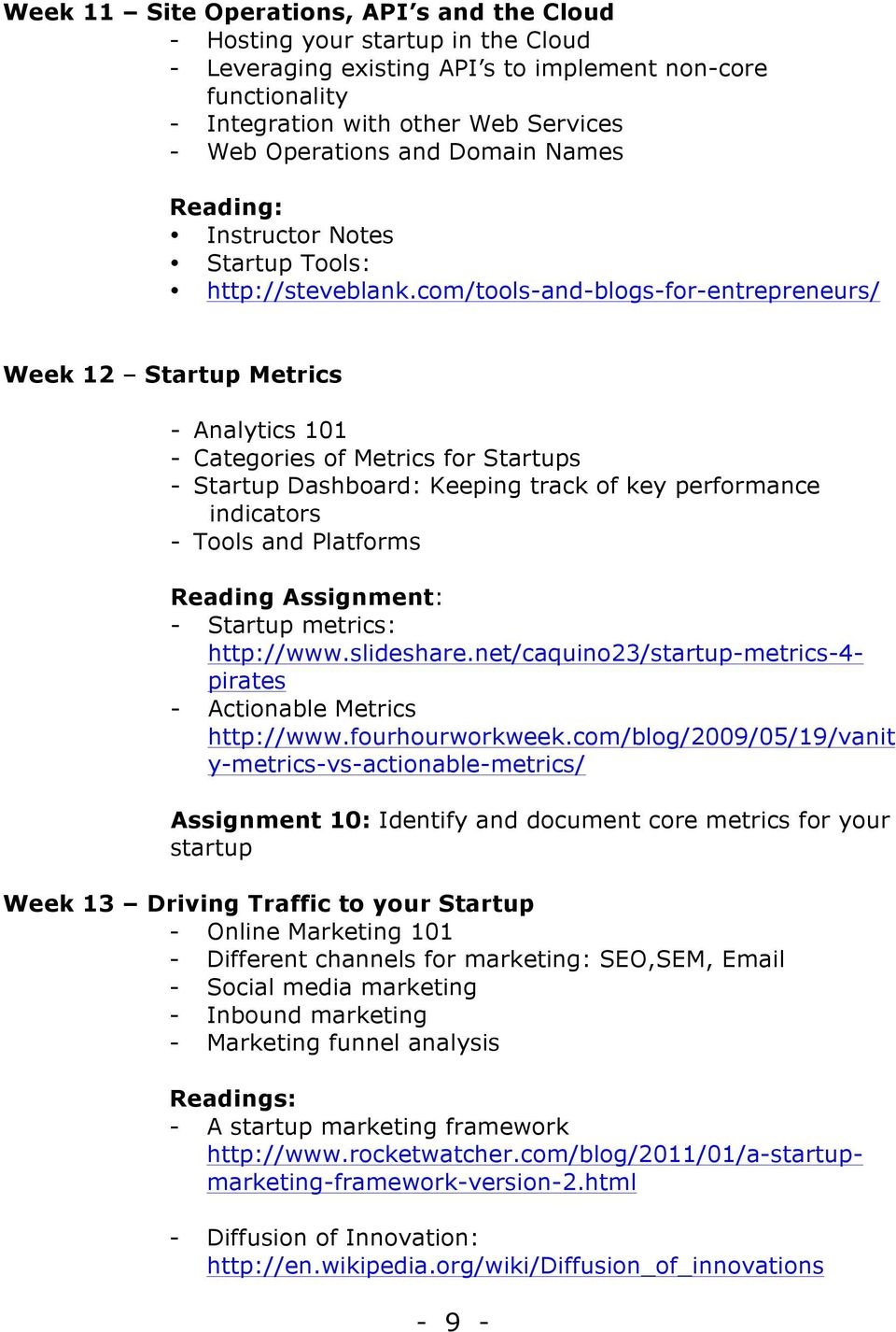 com/tools-and-blogs-for-entrepreneurs/ Week 12 Startup Metrics - Analytics 101 - Categories of Metrics for Startups - Startup Dashboard: Keeping track of key performance indicators - Tools and