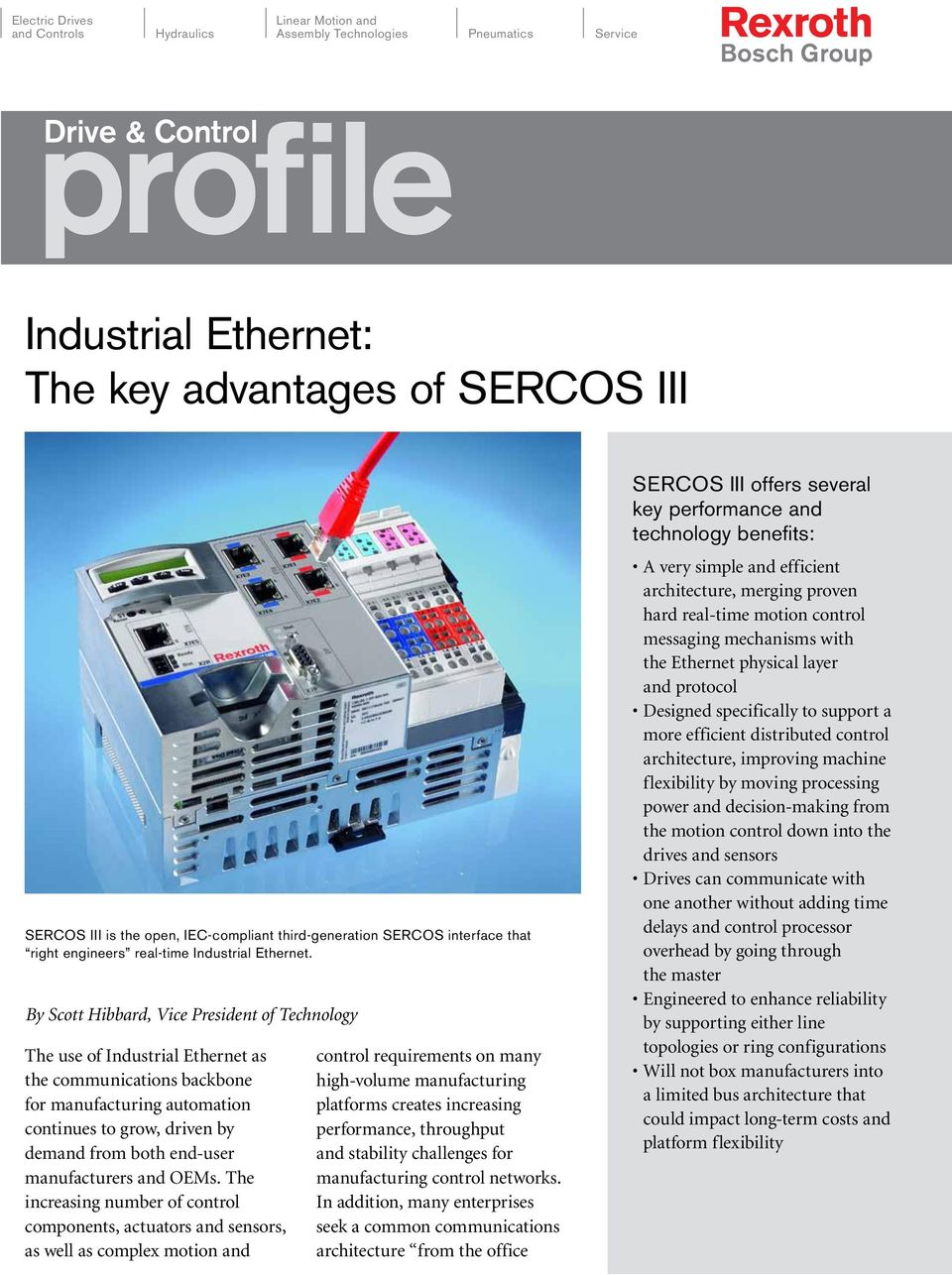 By Scott Hibbard, Vice President of Technology The use of Industrial Ethernet as the communications backbone for manufacturing automation continues to grow, driven by demand from both end-user