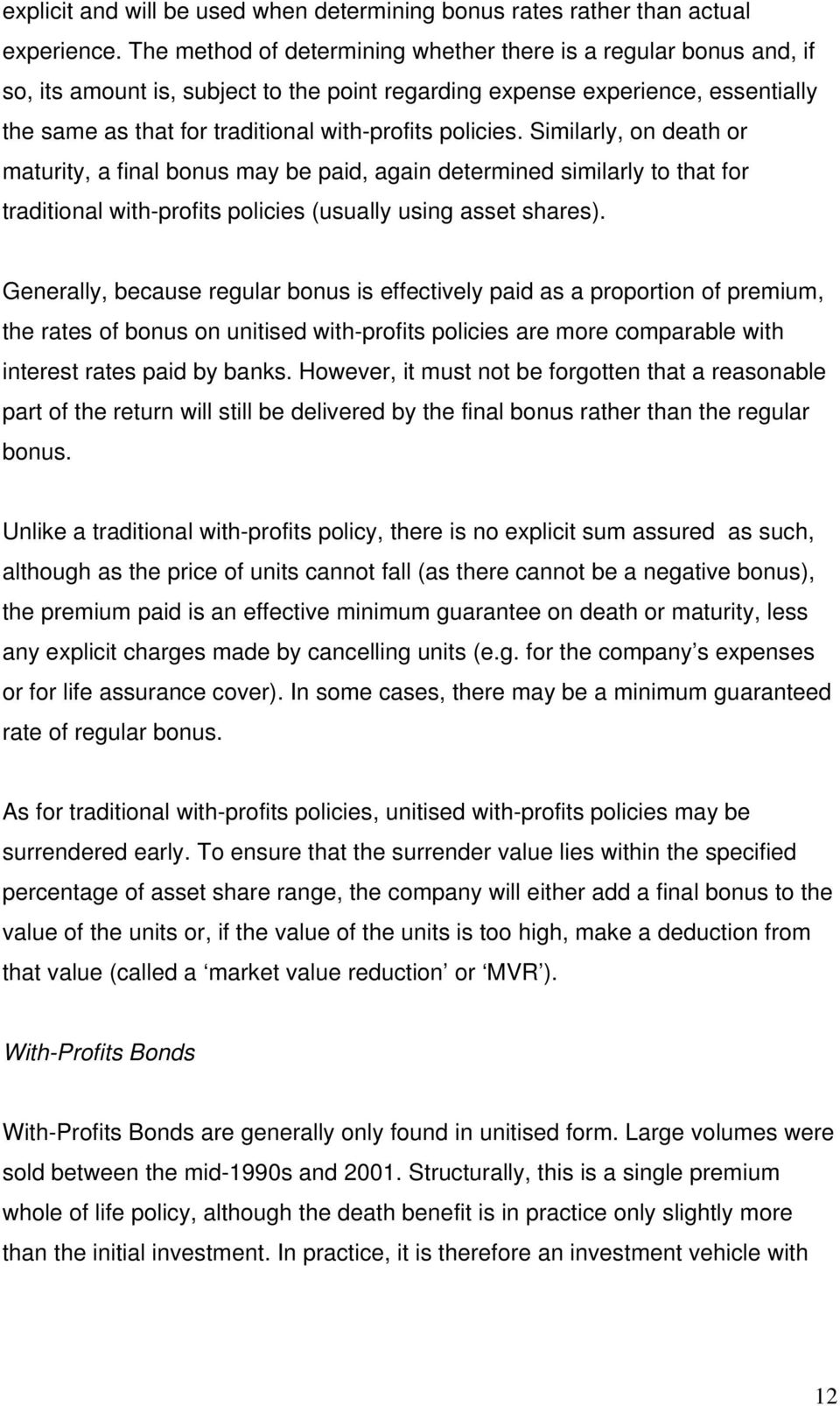 policies. Similarly, on death or maturity, a final bonus may be paid, again determined similarly to that for traditional with-profits policies (usually using asset shares).