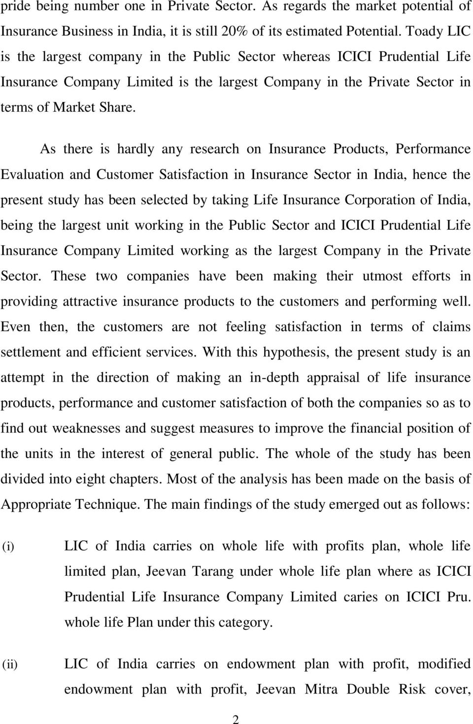 As there is hardly any research on Insurance Products, Performance Evaluation and Customer Satisfaction in Insurance Sector in India, hence the present study has been selected by taking Life