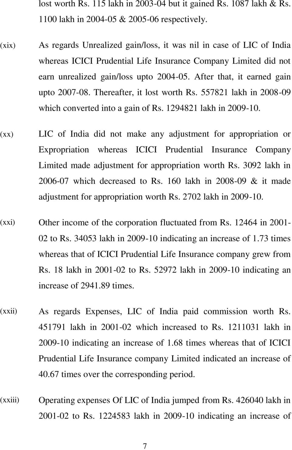 After that, it earned gain upto 2007-08. Thereafter, it lost worth Rs. 557821 lakh in 2008-09 which converted into a gain of Rs. 1294821 lakh in 2009-10.