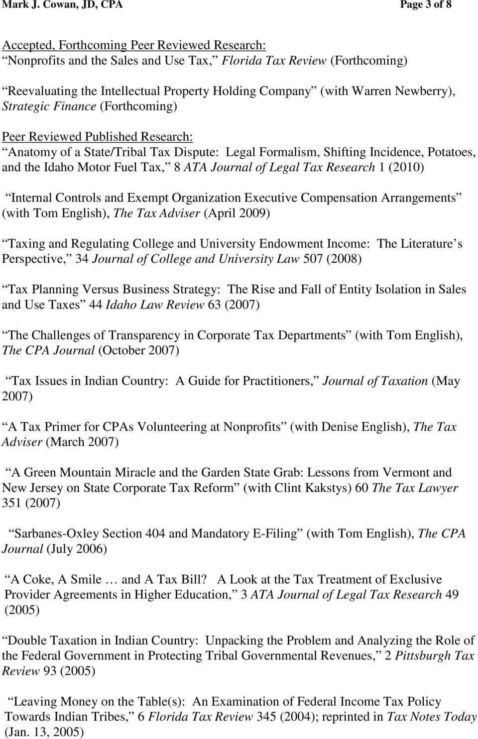 (with Warren Newberry), Strategic Finance (Forthcoming) Peer Reviewed Published Research: Anatomy of a State/Tribal Tax Dispute: Legal Formalism, Shifting Incidence, Potatoes, and the Idaho Motor