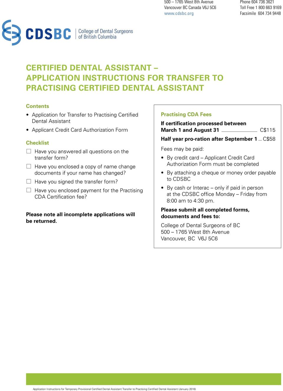 ASSISTANT Contents Application for Transfer to Practising Certified Dental Assistant Applicant Credit Card Authorization Form Checklist Have you answered all questions on the transfer form?