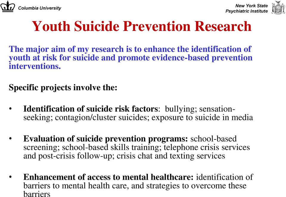 Specific projects involve the: Identification of suicide risk factors: bullying; sensationseeking; contagion/cluster suicides; exposure to suicide in media