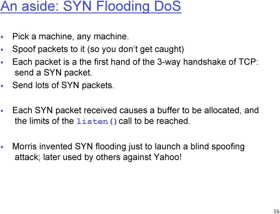 TCP: send a SYN packet. Send lots of SYN packets.