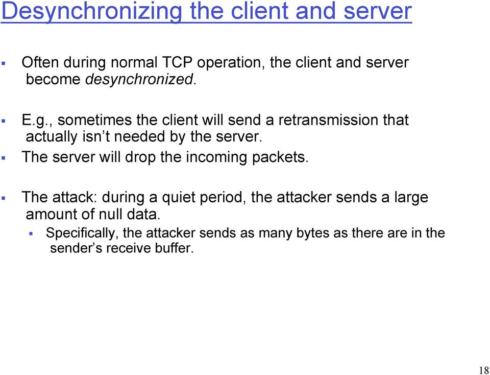 , sometimes the client will send a retransmission that actually isn t needed by the server.