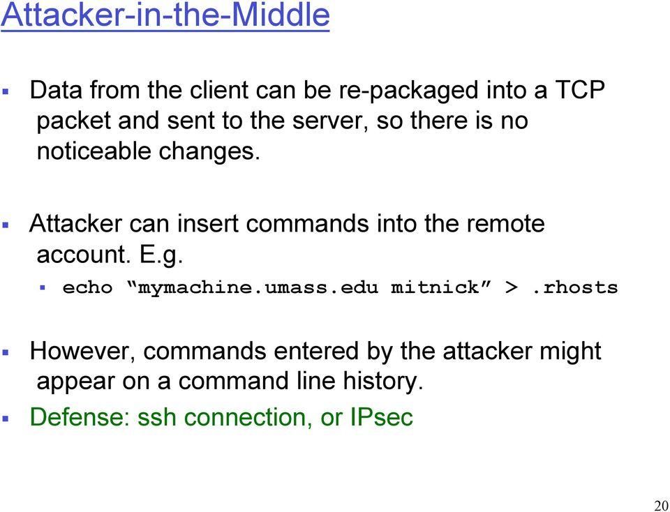 Attacker can insert commands into the remote account. E.g. echo mymachine.umass.