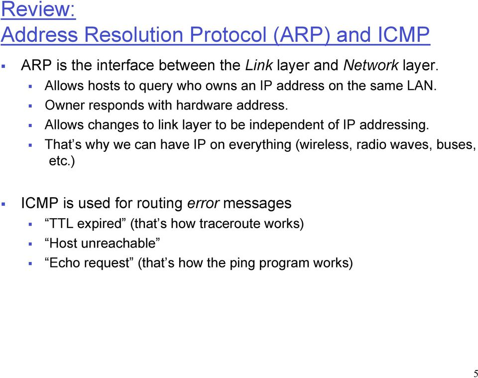 Allows changes to link layer to be independent of IP addressing.
