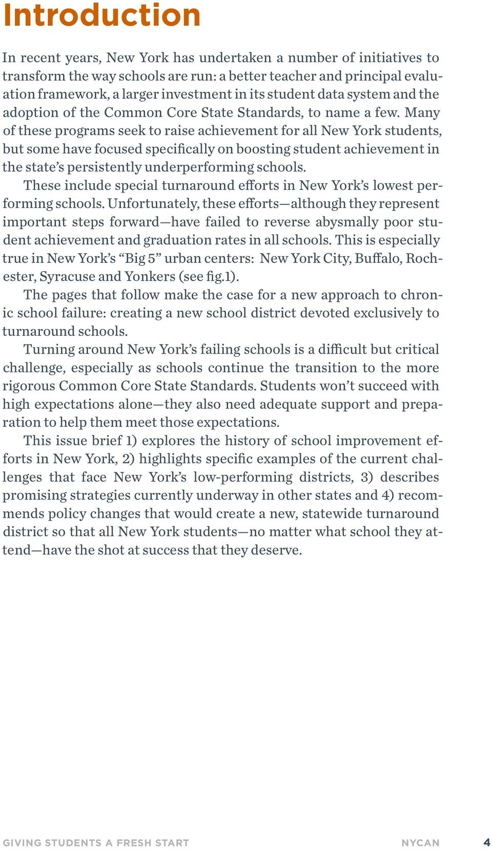 Many of these programs seek to raise achievement for all New York students, but some have focused specifically on boosting student achievement in the state s persistently underperforming schools.
