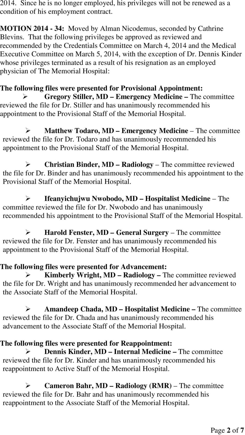 Dennis Kinder whose privileges terminated as a result of his resignation as an employed physician of The Memorial Hospital: The following files were presented for Provisional Appointment: Gregory