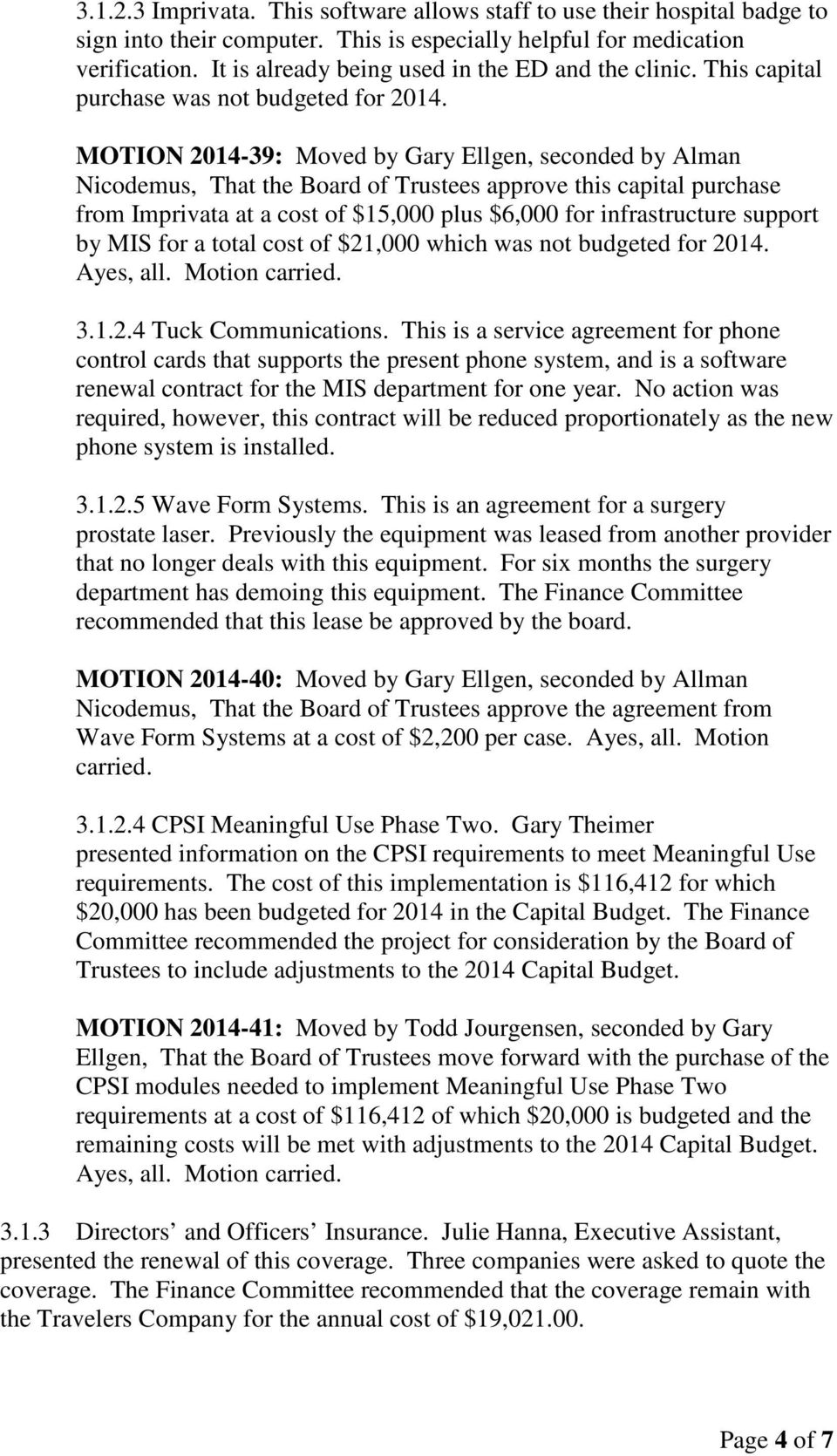 MOTION 2014-39: Moved by Gary Ellgen, seconded by Alman Nicodemus, That the Board of Trustees approve this capital purchase from Imprivata at a cost of $15,000 plus $6,000 for infrastructure support