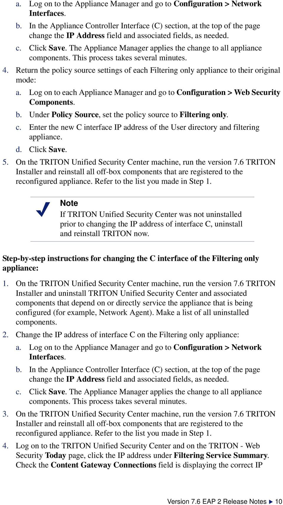 Enter the new C interface IP address of the User directory and filtering appliance. d. Click Save. 5. On the TRITON Unified Security Center machine, run the version 7.