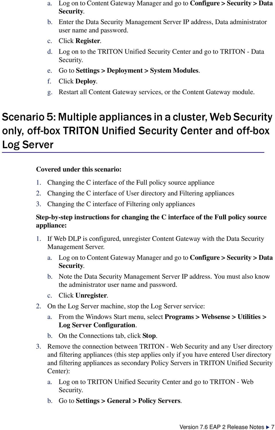 Scenario 5: Multiple appliances in a cluster, Web Security only, off-box TRITON Unified Security Center and off-box Log Server Covered under this scenario: 1.