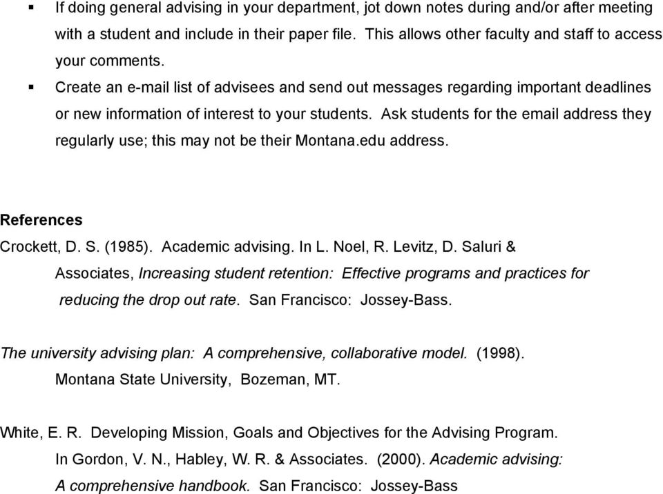 Ask students for the email address they regularly use; this may not be their Montana.edu address. References Crockett, D. S. (1985). Academic advising. In L. Noel, R. Levitz, D.
