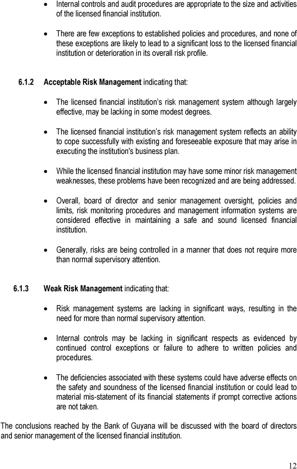 overall risk profile. 6.1.2 Acceptable Risk Management indicating that: The licensed financial institution s risk management system although largely effective, may be lacking in some modest degrees.