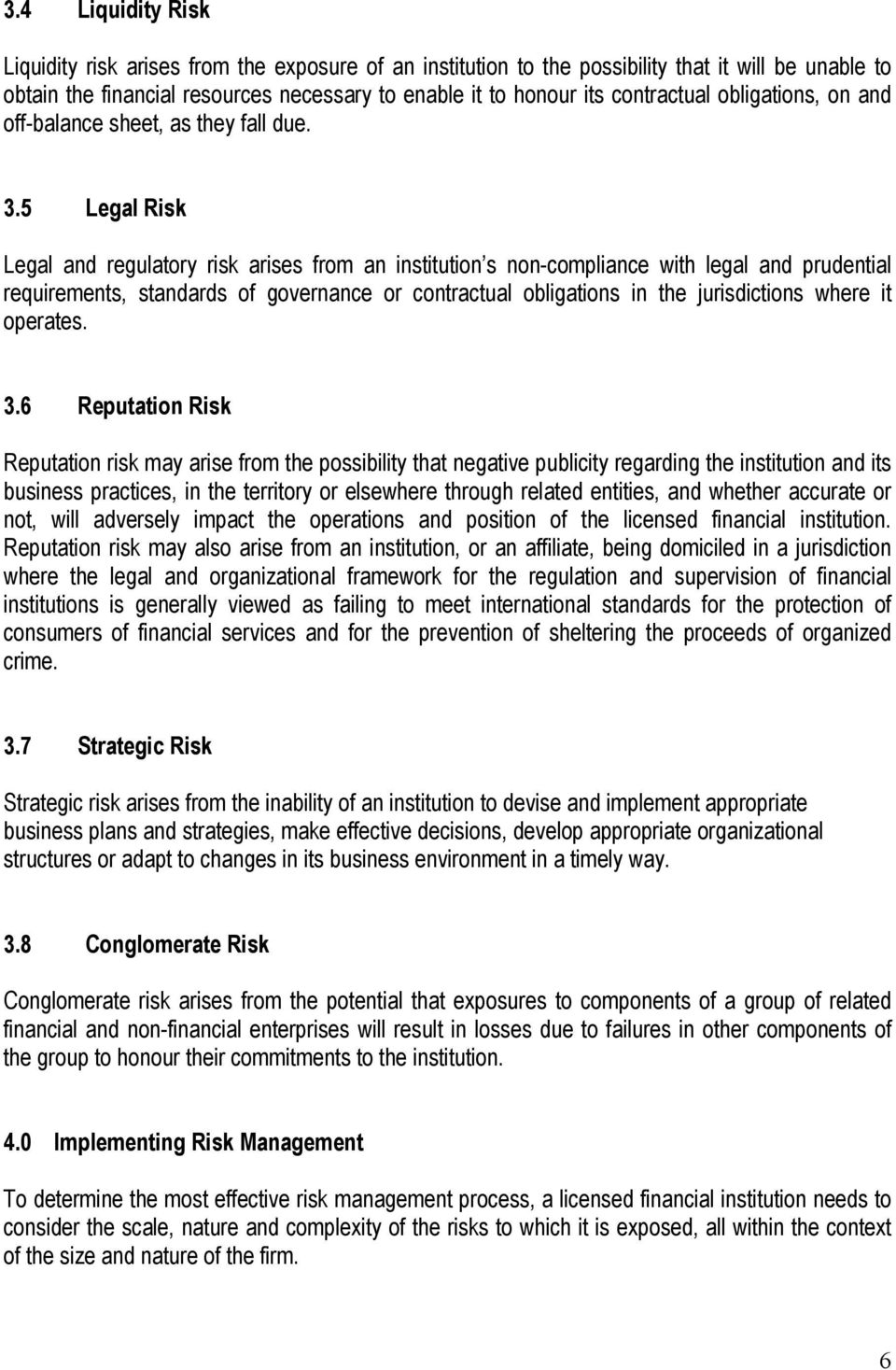 5 Legal Risk Legal and regulatory risk arises from an institution s non-compliance with legal and prudential requirements, standards of governance or contractual obligations in the jurisdictions