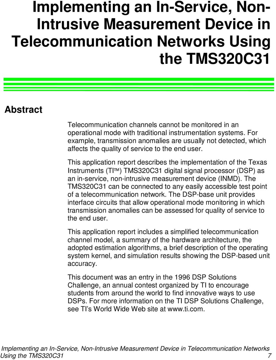 This application report describes the implementation of the Texas Instruments (TI ) TMS320C31 digital signal processor (DSP) as an in-service, non-intrusive measurement device (INMD).
