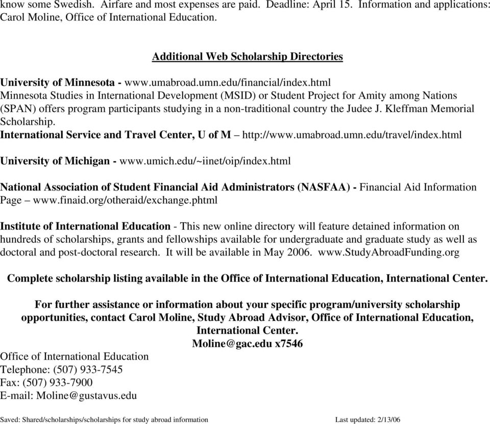 html Minnesota Studies in International Development (MSID) or Student Project for Amity among Nations (SPAN) offers program participants studying in a non-traditional country the Judee J.