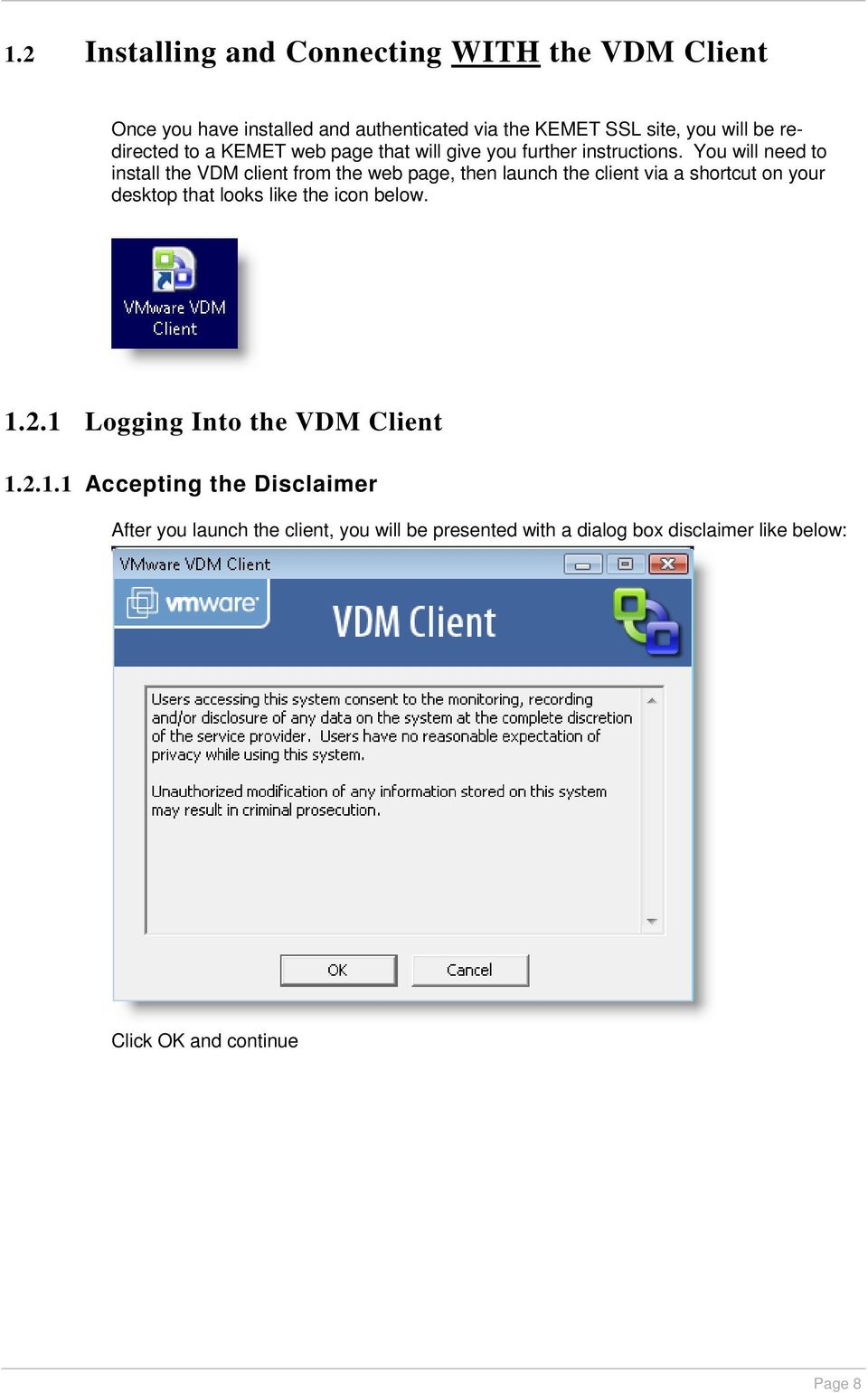 You will need to install the VDM client from the web page, then launch the client via a shortcut on your desktop that looks like the