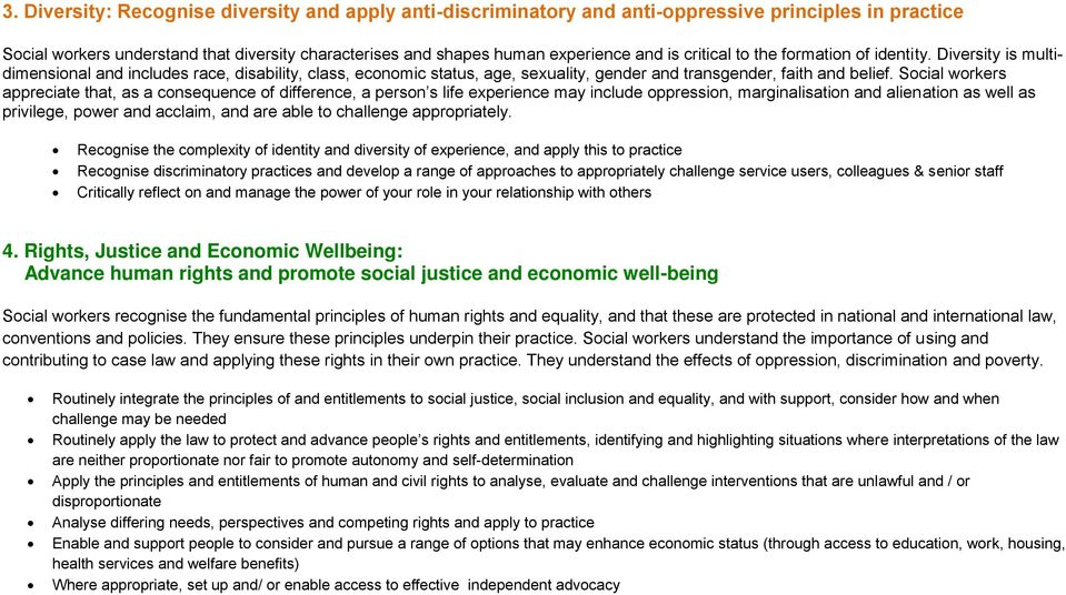 Social workers appreciate that, as a consequence of difference, a person s life experience may include oppression, marginalisation and alienation as well as privilege, power and acclaim, and are able