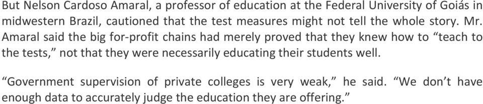 Amaral said the big for- profit chains had merely proved that they knew how to teach to the tests, not that they were