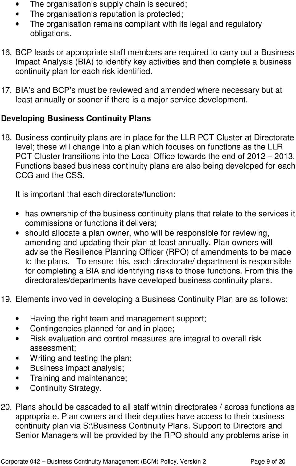 BIA s and BCP s must be reviewed and amended where necessary but at least annually or sooner if there is a major service development. Developing Business Continuity Plans 18.