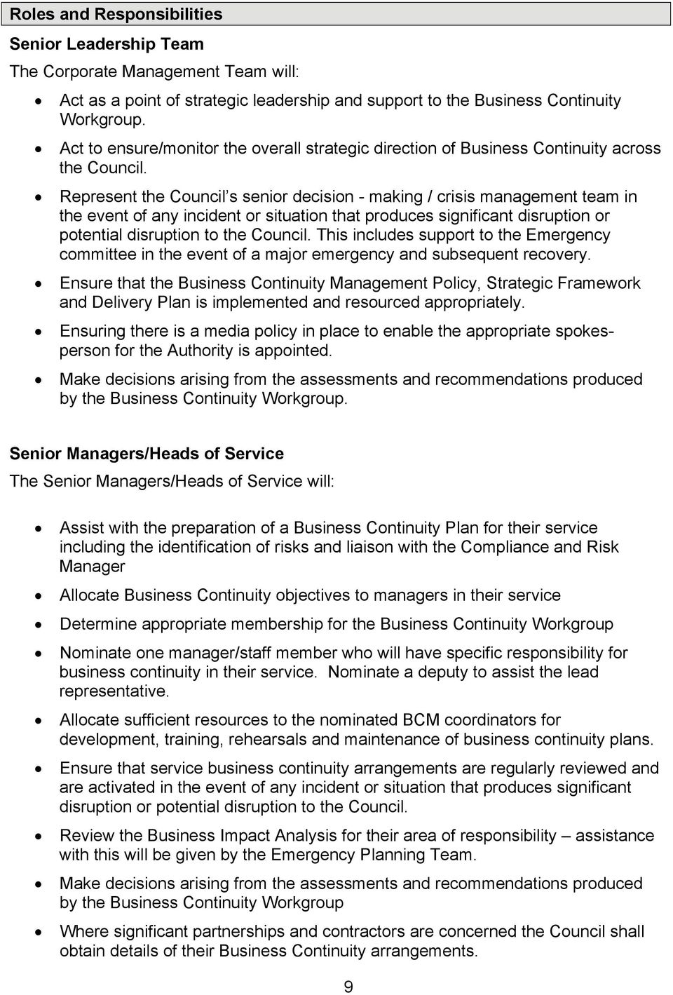 Represent the Council s senior decision - making / crisis management team in the event of any incident or situation that produces significant disruption or potential disruption to the Council.