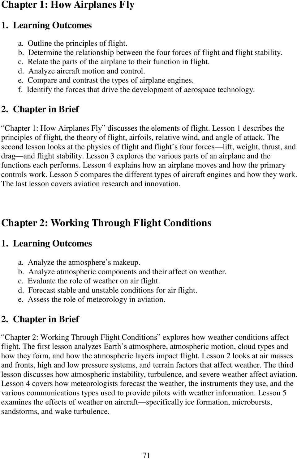 Chapter in Brief discusses the elements of flight. Lesson 1 describes the principles of flight, the theory of flight, airfoils, relative wind, and angle of attack.