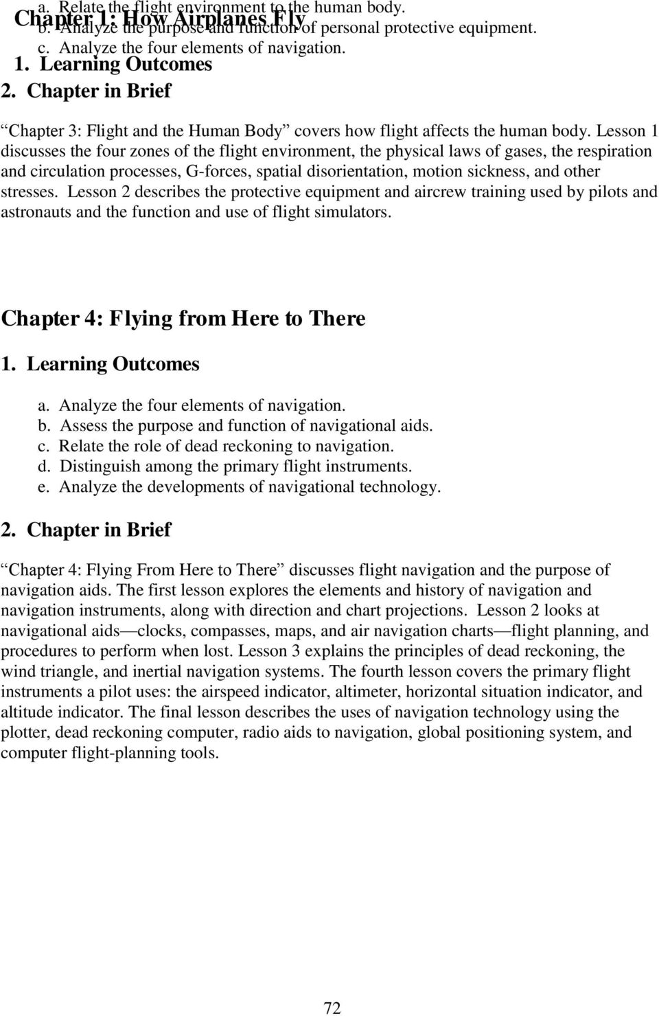 Lesson 1 discusses the four zones of the flight environment, the physical laws of gases, the respiration and circulation processes, G-forces, spatial disorientation, motion sickness, and other