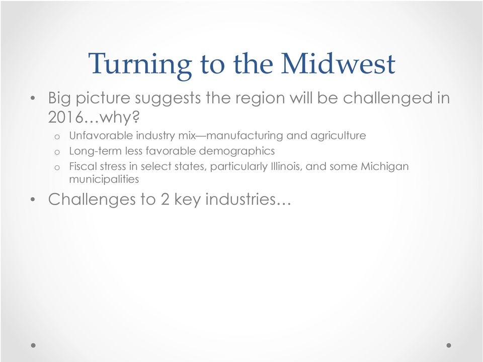 o Unfavorable industry mix manufacturing and agriculture o Long-term less