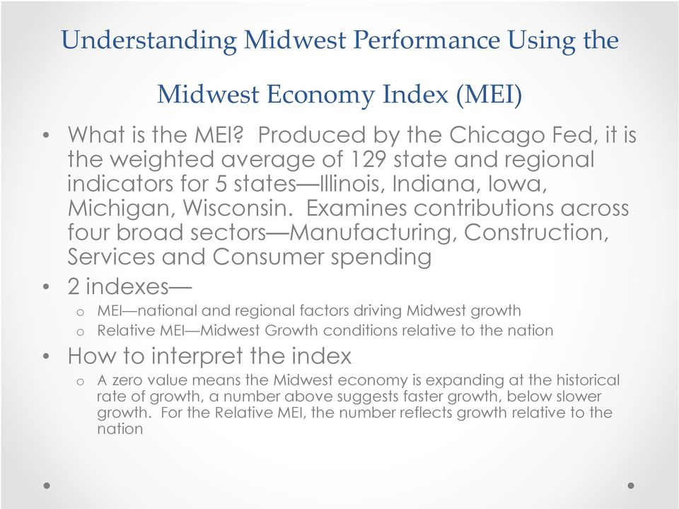 Examines contributions across four broad sectors Manufacturing, Construction, Services and Consumer spending 2 indexes o MEI national and regional factors driving Midwest growth o