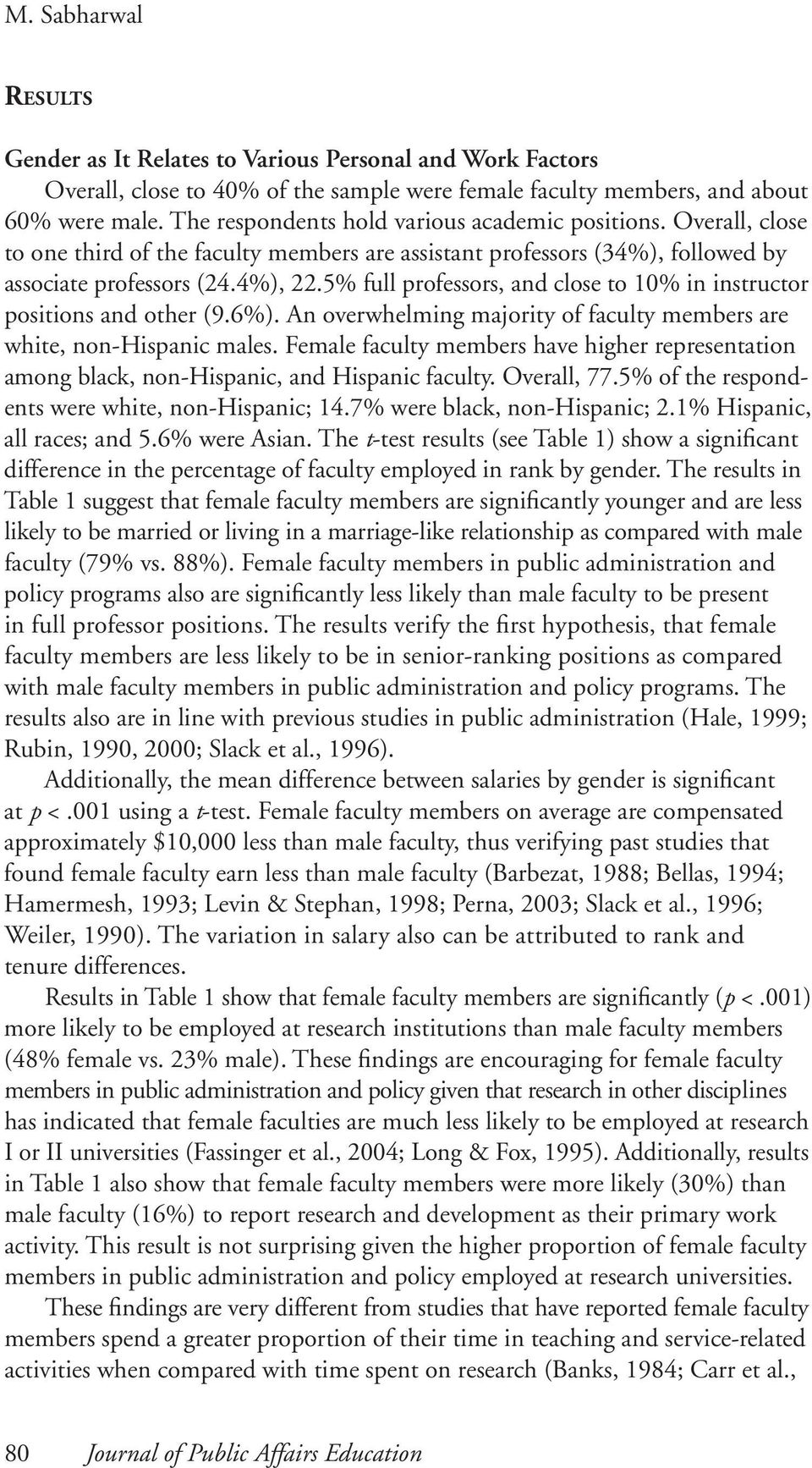 5% full professors, and close to 10% in instructor positions and other (9.6%). An overwhelming majority of faculty members are white, non-hispanic males.