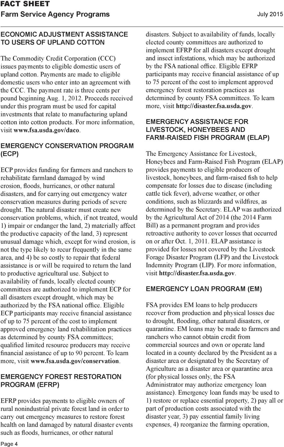 Proceeds received under this program must be used for capital investments that relate to manufacturing upland cotton into cotton products. For more information, visit www.fsa.usda.gov/daco.