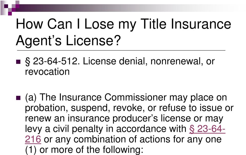 probation, suspend, revoke, or refuse to issue or renew an insurance producer s license or