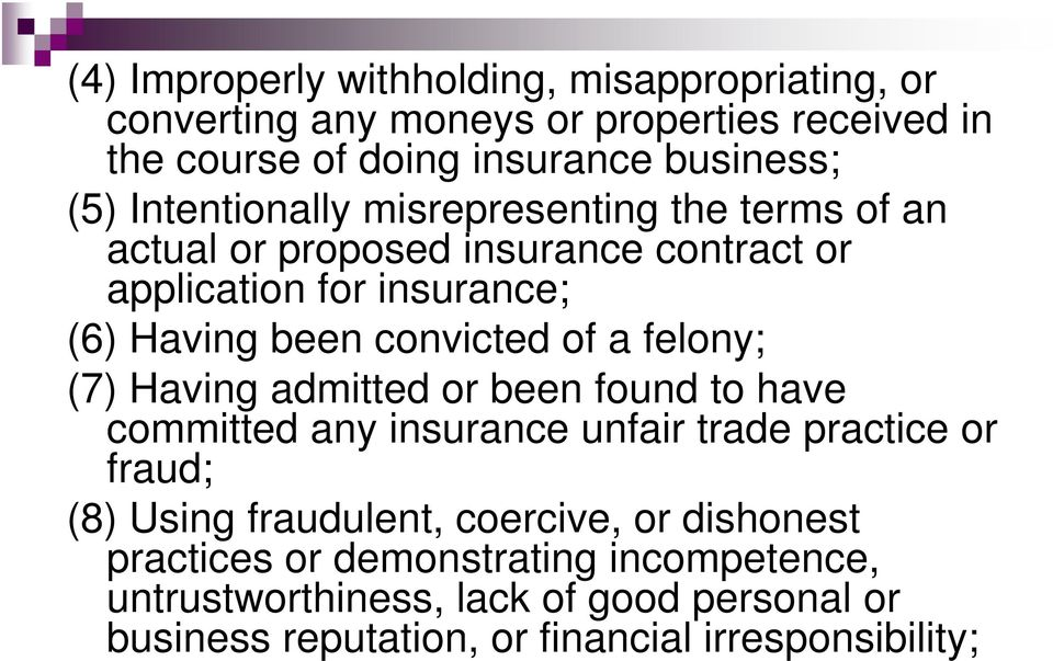 a felony; (7) Having admitted or been found to have committed any insurance unfair trade practice or fraud; (8) Using fraudulent, coercive, or