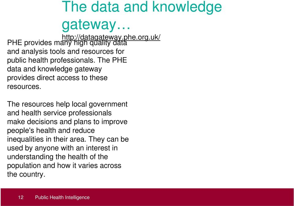 The PHE data and knowledge gateway provides direct access to these resources.