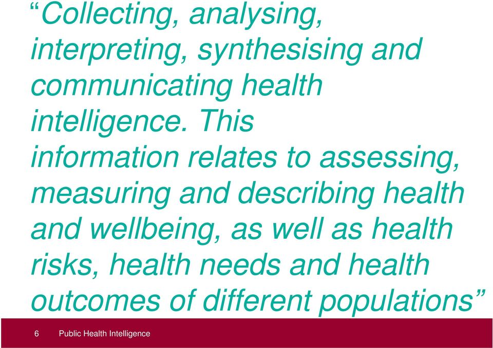 This information relates to assessing, measuring and describing health