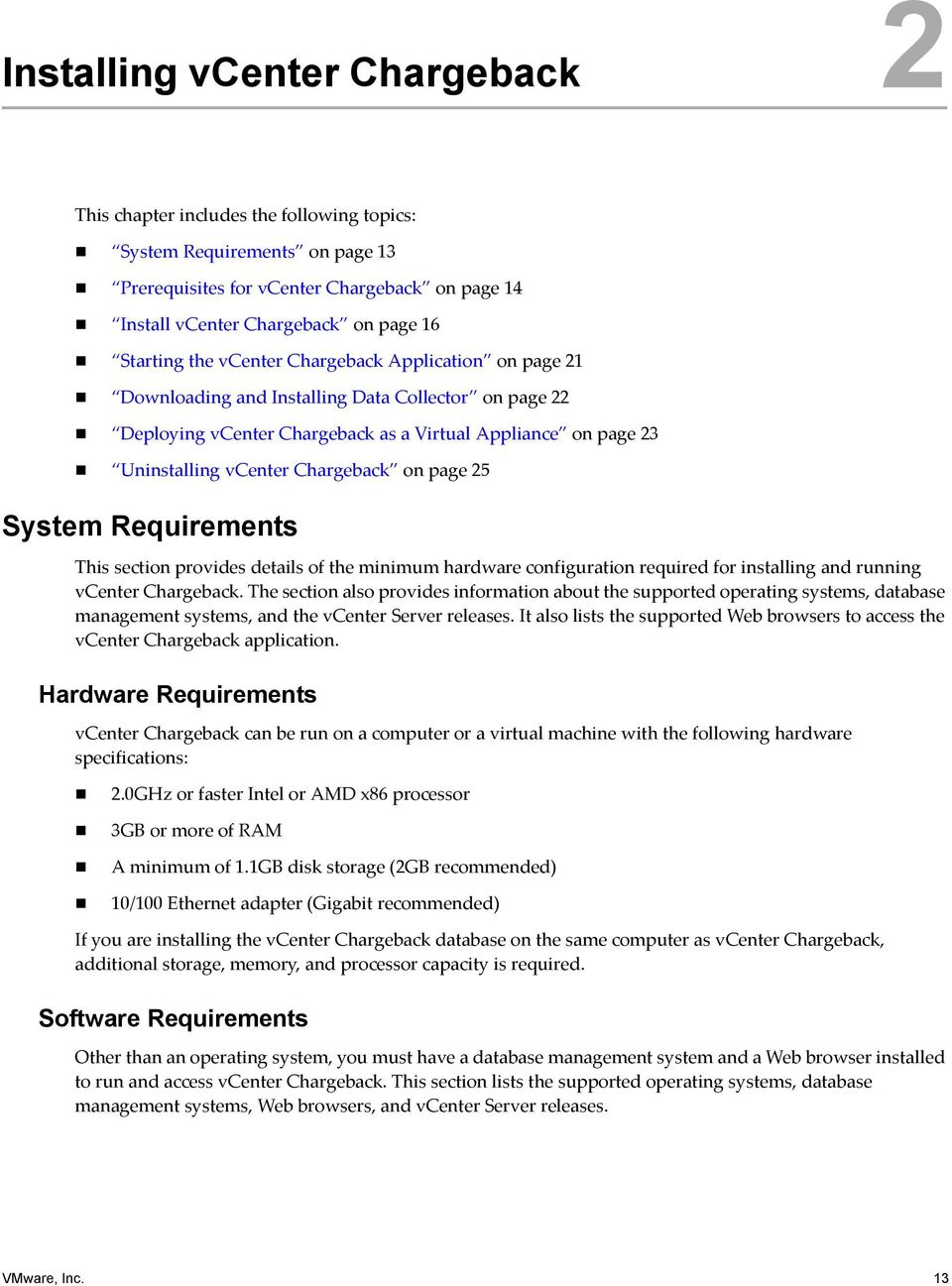 Chargeback on page 25 System Requirements This section provides details of the minimum hardware configuration required for installing and running vcenter Chargeback.