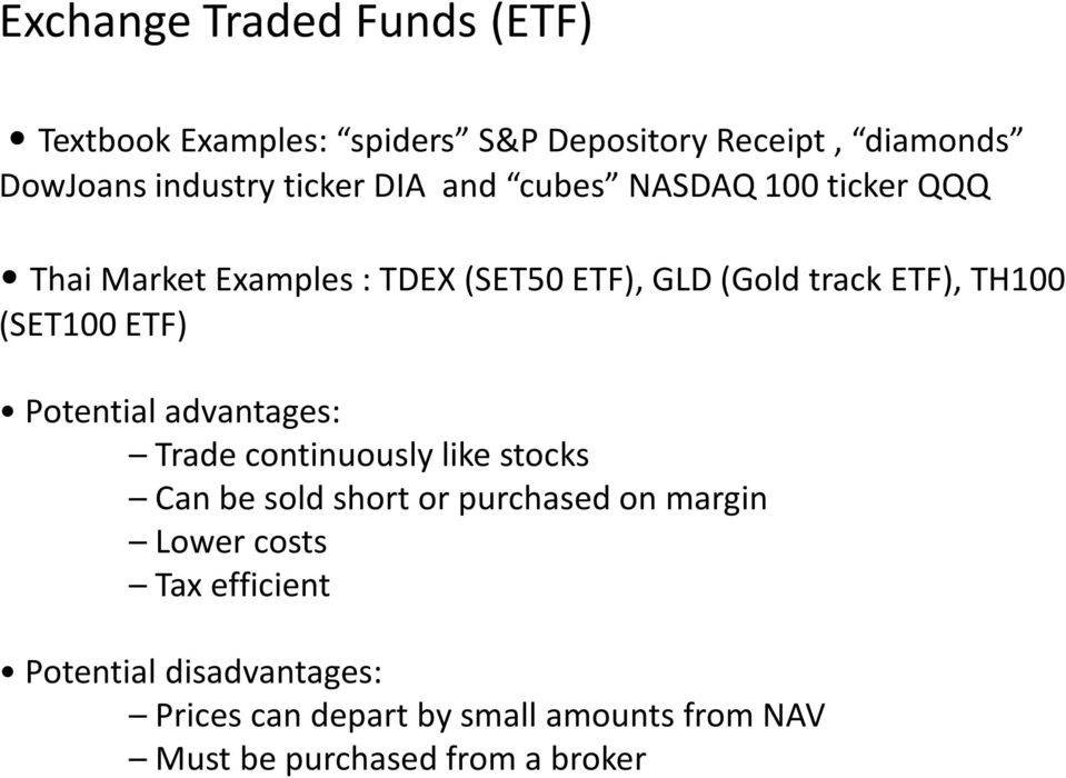 ETF) Potential advantages: Trade continuously like stocks Can be sold short or purchased on margin Lower costs