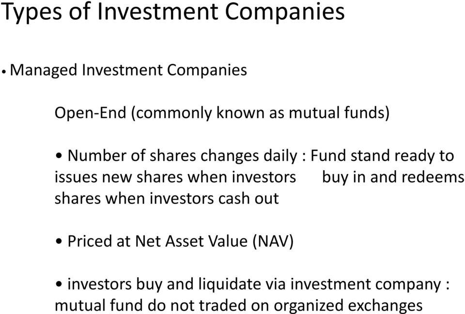 investors buy in and redeems shares when investors cash out Priced at Net Asset Value (NAV)