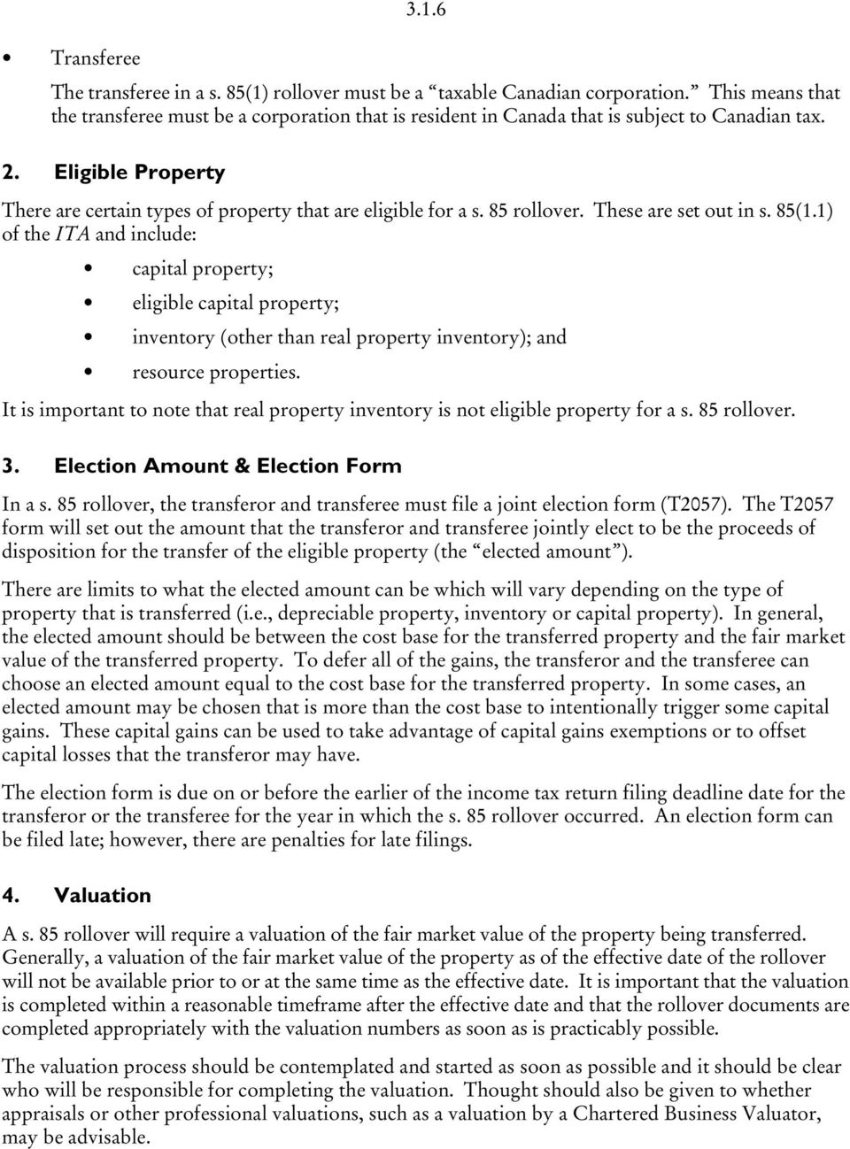 85 rollover. These are set out in s. 85(1.1) of the ITA and include: capital property; eligible capital property; inventory (other than real property inventory); and resource properties.