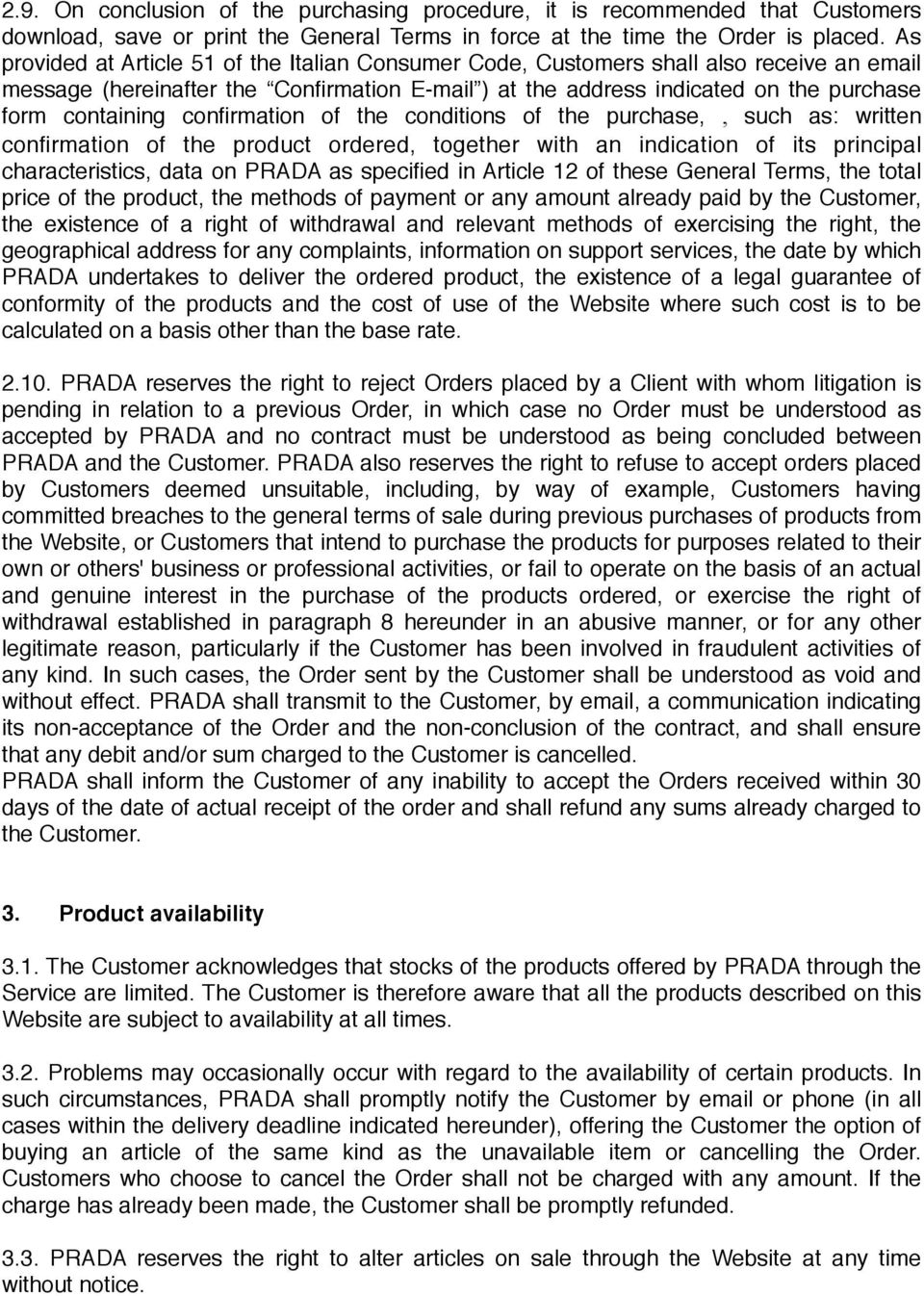 confirmation of the conditions of the purchase,, such as: written confirmation of the product ordered, together with an indication of its principal characteristics, data on PRADA as specified in