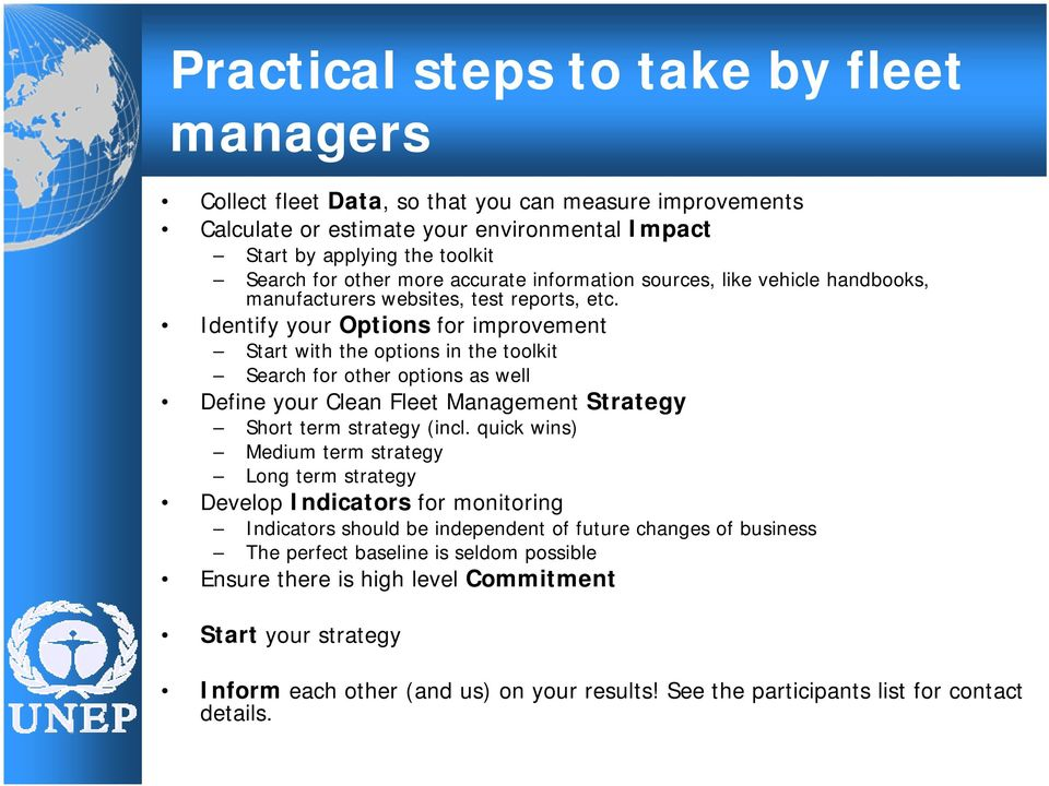 Identify your Options for improvement Start with the options in the toolkit Search for other options as well Define your Clean Fleet Management Strategy Short term strategy (incl.